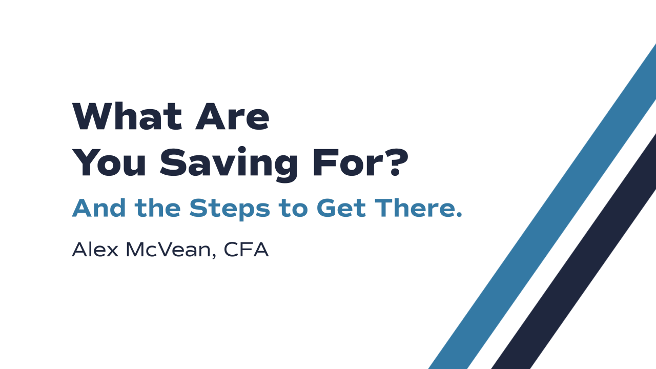 Image Reads: What Are You Saving For? And the Steps to Get There. Alex McVean, CFA
